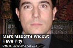Mark Madoff's Widow: Have Pity