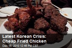 Latest Korean Crisis: Cheap Fried Chicken
