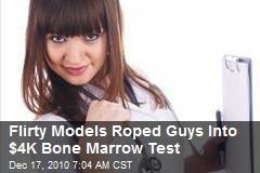 Flirty Models Roped Guys Into $4K Bone Marrow Test