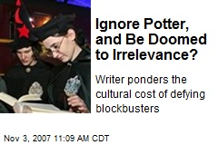 Ignore Potter, and Be Doomed to Irrelevance?