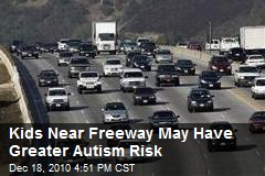 Kids Near Freeway May Have Greater Autism Risk
