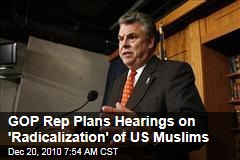 GOP Rep Plans Hearings on 'Radicalization' of US Muslims