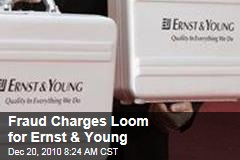 Fraud Charges Loom for Ernst & Young