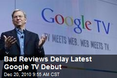 Bad Reviews Delay Latest Google TV Debut