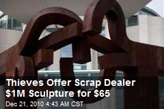 Thieves Offer Scrap Dealer $1M Sculpture for $65