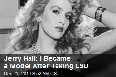 Jerry Hall: I Became a Model After Taking LSD