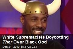 White Supremacists Boycotting Thor Over Black God