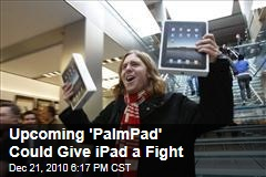 Upcoming 'PalmPad' Could Give iPad a Fight