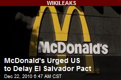 McDonald's Urged US to Delay El Salvador Pact
