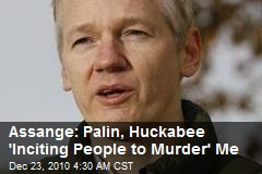 Assange: Palin, Huck Are 'Inciting People to Murder' Me