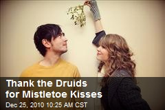 Thank the Druids for Mistletoe Kisses