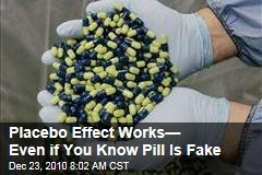 Placebo Effect Works— Even if You Know Pill Is Fake