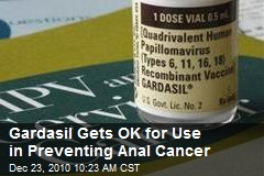 Gardasil Gets OK for Use in Preventing Anal Cancer