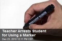 Teacher Arrests Student for Using a Marker
