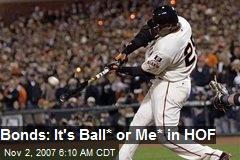 Bonds: It's Ball* or Me* in HOF