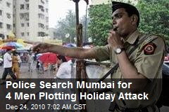 Police Search Mumbai for 4 Men Plotting Holiday Attack