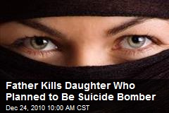 Father Kills Daughter Who Planned to Be Suicide Bomber