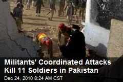 Militants' Coordinated Attacks Kill 11 Soldiers in Pakistan