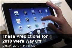 These Predictions for 2010 Were Way Off
