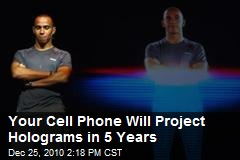 Your Cell Phone Will Project Holograms in 5 Years