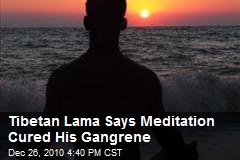 Tibetan Lama Says Meditation Cured His Gangrene