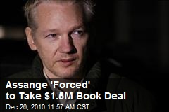 Assange 'Forced' to Take $1.5M Book Deal