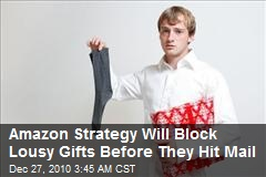 Amazon Strategy Will Block Lousy Gifts Before They Hit Mail