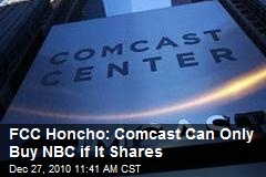 FCC Honcho: Comcast Can Only Buy NBC if It Shares