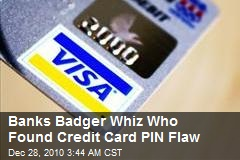 Banks Badger Student Who Discovered Credit Card PIN Flaw