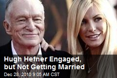 Hugh Hefner Engaged, but Not Getting Married