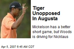 Tiger Unopposed In Augusta