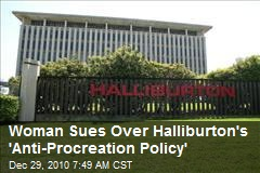 Woman Sues Over Halliburton's 'Anti-Procreation Policy'