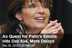 As Quest for Palin's Emails Hits Day 834, More Delays