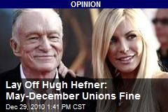 Lay Off Hugh Hefner: May-December Unions Fine