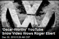 'Oscar-Worthy' YouTube Snow Vid Wows Roger Ebert