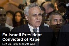 Ex Israeli Prez Convicted of Rape
