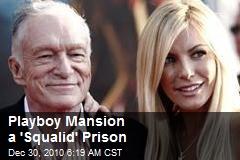 Playboy Mansion a 'Squalid' Prison