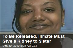 To Be Released, Inmate Must Give a Kidney to Sister