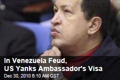 In Venezuela Feud, US Yanks Ambassador's Visa