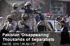 Pakistan 'Disappearing' Thousands of Separatists
