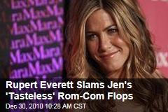 Rupert Everett Slams Jen's 'Tasteless' Rom-Com Flops