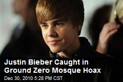 Justin Bieber Caught in Ground Zero Mosque Hoax