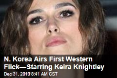 N. Korea Airs First Western Flick—Starring Keira Knightley