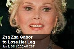 Zsa Zsa Gabor to Lose Her Leg