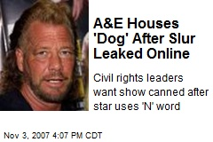 A&E Houses 'Dog' After Slur Leaked Online