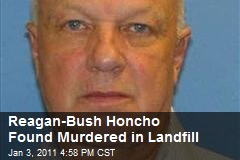 Former Reagan-Bush Honcho Found Murdered in Landfill