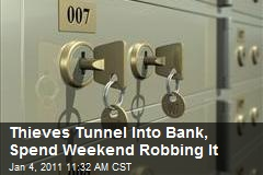 Thieves Tunnel Into Bank, Spend Weekend Robbing It