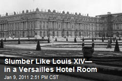 Slumber Like Louis XIV— in a Versailles Hotel Room