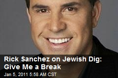 Rick Sanchez on Jewish Dig: Give Me a Break