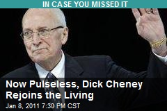 Now Pulseless, Dick Cheney Rejoins the Living
